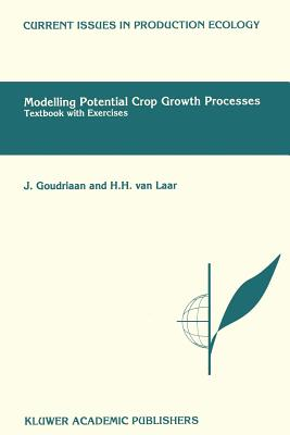 Modelling Potential Crop Growth Processes: Textbook with Exercises - Goudriaan, J, and Van Laar, H H