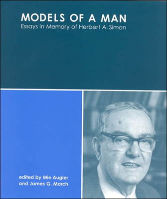 Models of a Man: Essays in Memory of Herbert A. Simon - Augier, Mie (Editor), and March, James G (Editor)