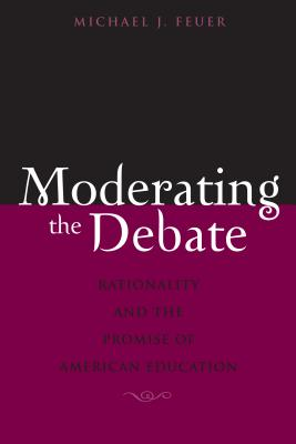 Moderating the Debate: Rationality and the Promise of American Education - Feuer, Michael J
