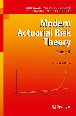 Modern Actuarial Risk Theory: Using R - Kaas, Rob, and Goovaerts, Marc, and Dhaene, Jan