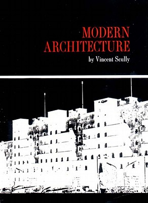 Modern Architecture: The Architecture of Democracy - Scully, Vincent, Jr.