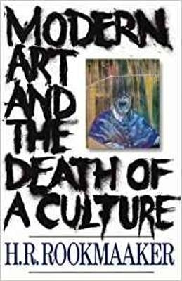 Modern Art and the Death of a Culture - Rookmaaker, H. R.