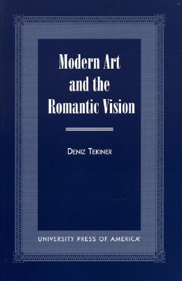 Modern Art and the Romantic Vision - Tekiner, Deniz