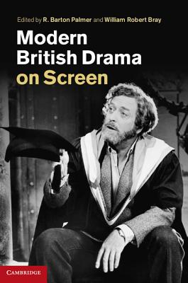Modern British Drama on Screen - Palmer, R. Barton (Editor), and Bray, Robert (Editor), and Bray, William Robert (Editor)