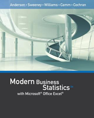 Modern Business Statistics with Microsoft Office Excel (with Xlstat Education Edition Printed Access Card) - Anderson, David R, and Sweeney, Dennis J, and Williams, Thomas A