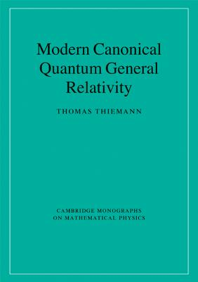 Modern Canonical Quantum General Relativity - Thiemann, Thomas