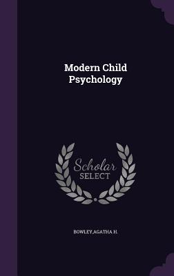 Modern Child Psychology - Bowley, Agatha H