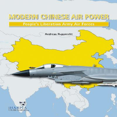 Modern Chinese Warplanes: Combat Aircraft and Units of the Chinese Air Force and Naval Aviation - Rupprecht, Andreas