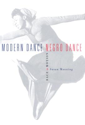 Modern Dance, Negro Dance: Race in Motion - Manning, Susan