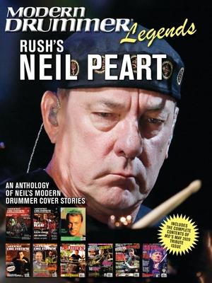 Modern Drummer Legends: Rush's Neil Peart - An Anthology of Neil's Modern Drummer Cover Stories: An Anthology of Neil's Modern Drummer Cover Stories - Peart, Neil