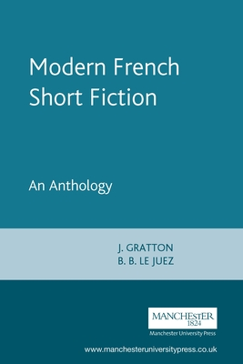 Modern French Short Fiction: An Anthology - Gratton, J, and Le Juez, B B