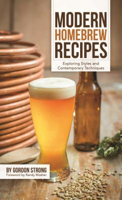 Modern Homebrew Recipes: Exploring Styles and Contemporary Techniques - Strong, Gordon
