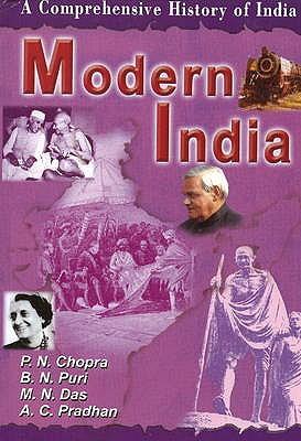 Modern India: Pt. III: A Comprehensive History of India - Chopra, P. N., and Puri, B. N., and Das, M. N.