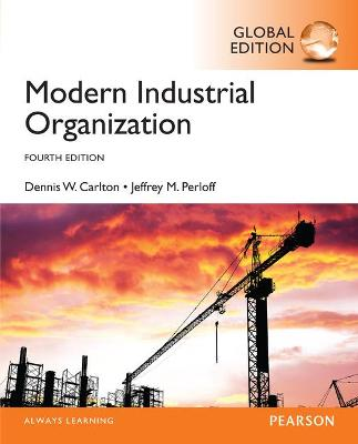 Modern Industrial Organization, Global Edition - Carlton, Dennis, and Perloff, Jeffrey
