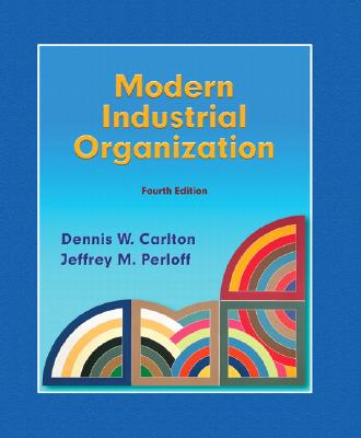 Modern Industrial Organization - Carlton, Dennis, and Perloff, Jeffrey