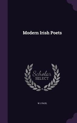 Modern Irish Poets - Paul, W J