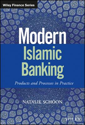 Modern Islamic Banking: Products and Processes in Practice - Schoon, Natalie, Dr.