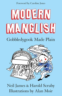Modern Manglish: Gobbledygook Made Plain - James, Neil, and Scruby, Harold, and Moir, Alan (Illustrator)