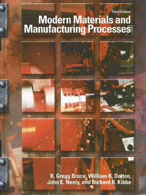 Modern Materials and Manufacturing Processes - Bruce, R Gregg, and Dalton, William K, and Neely, John E