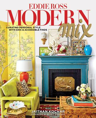 Modern Mix: Curating Personal Style with Chic & Accessible Finds - Ross, Eddie, and Kochar, Jaithan, and Williams, Bunny (Foreword by)