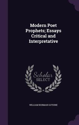Modern Poet Prophets; Essays Critical and Interpretative - Guthrie, William Norman