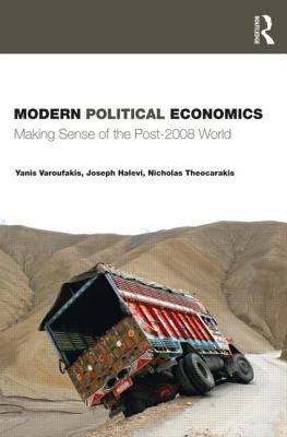 Modern Political Economics: Making Sense of the Post-2008 World - Varoufakis, Yanis