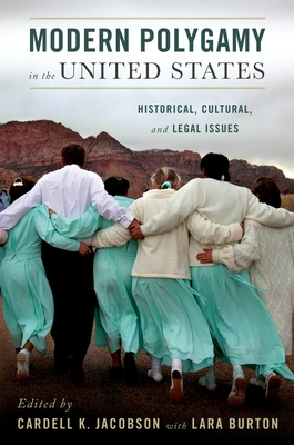 Modern Polygamy in the United States: Historical, Cultural, and Legal Issues - Jacobson, Cardell (Editor), and Burton, Lara (Editor)
