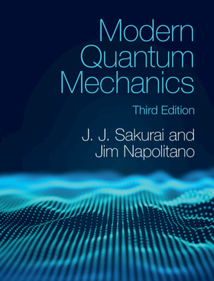 Modern Quantum Mechanics - Sakurai, J J, and Napolitano, Jim