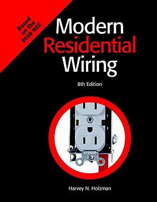 Modern Residential Wiring: Based on the 2008 NEC - Holzman, Harvey N