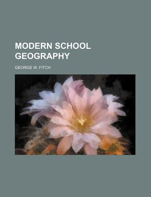 Modern School Geography - Fitch, George W