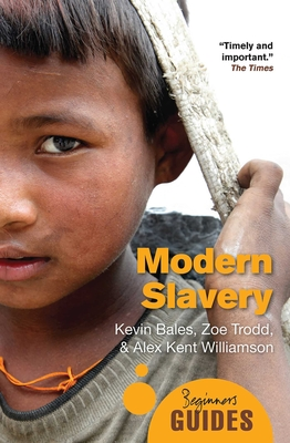 Modern Slavery: A Beginner's Guide - Bales, Kevin, and Trodd, Zoe, and Williamson, Alex Kent