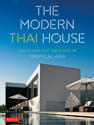 Modern Thai House: Innovative Design in Tropical Asia - Powell, Robert