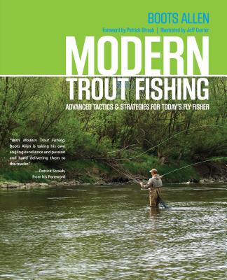 Modern Trout Fishing: Advanced Tactics and Strategies for Today's Fly Fisher - Allen, Joseph