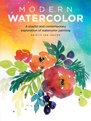 Modern Watercolor: A Playful and Contemporary Exploration of Watercolor Painting - Van Leuven, Kristin