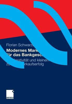 Modernes Marketing Fur Das Bankgeschaft: Mit Kreativitat Und Kleinem Budget Zu Mehr Verkaufserfolg - Schwarzbauer, Florian
