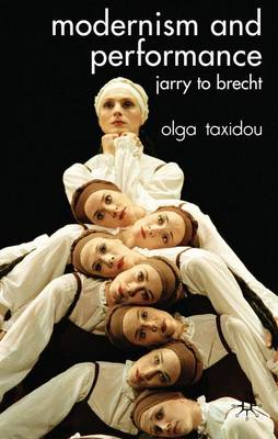Modernism and Performance: Jarry to Brecht - Taxidou, Olga, Professor