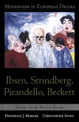 Modernism in European Drama: Ibsen, Strindberg, Pirandello, Beckett: Essays from Modern Drama - Innes, Christopher, Professor (Editor), and Marker, F J (Editor)