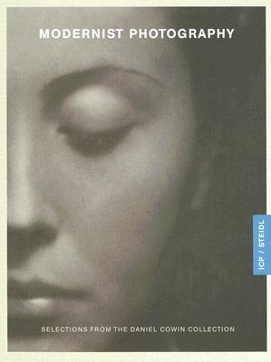 Modernist Photography: Selections from the Daniel Cowin Collection - Phillips, Christopher (Editor)