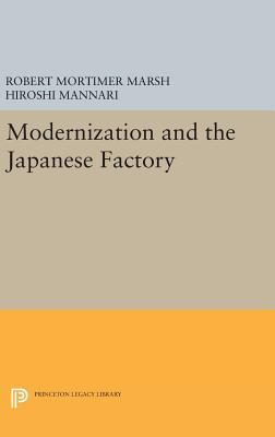 Modernization and the Japanese Factory - Marsh, Robert Mortimer, and Mannari, Hiroshi
