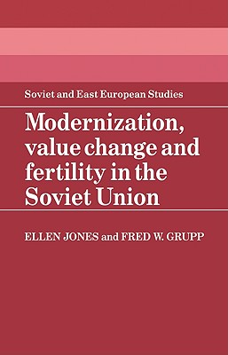 Modernization, Value Change and Fertility in the Soviet Union - Jones, Ellen, MB, and Grupp, Fred W