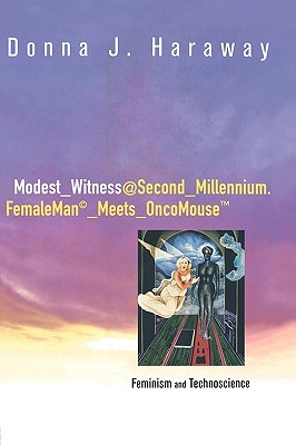 Modest_witness@second_millennium.Femaleman_meets_oncomouse: Feminism and Technoscience - Haraway, Donna J