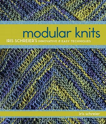 Modular Knits: Iris Schreier's Innovative & Easy Techniques - Schreier, Iris