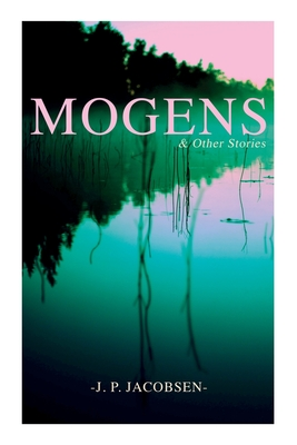 Mogens & Other Stories: Danish Tales Collection: Mogens, The Plague of Bergamo, There Should Have Been Roses & Mrs. Fonss - Jacobsen, J P, and Grabow, Anna