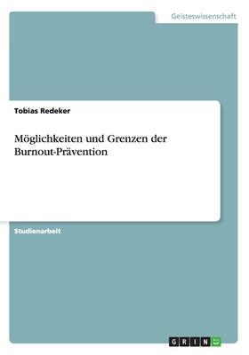 Moglichkeiten Und Grenzen Der Burnout-Pravention - Redeker, Tobias