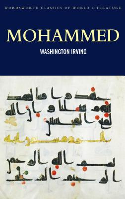 Mohammed - Irving, Washington, and Griffith, Hugh (Introduction and notes by), and Griffith, Tom (Series edited by)