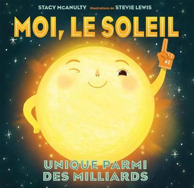 Moi, Le Soleil: Unique Parmi Des Milliards - McAnulty, Stacy, and Lewis, Stevie (Illustrator)