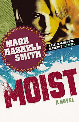 Moist: A Novel - Smith, Mark Haskell