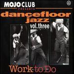 Mojo Club Presents Dancefloor Jazz, Vol. 3: Work to Do