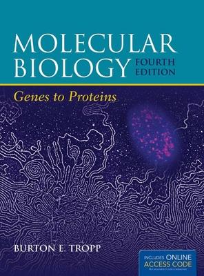 Molecular Biology: Genes to Proteins - Tropp, Burton E