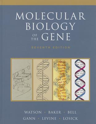 Molecular Biology of the Gene - Watson, James, and Baker, Tania, and Bell, Stephen